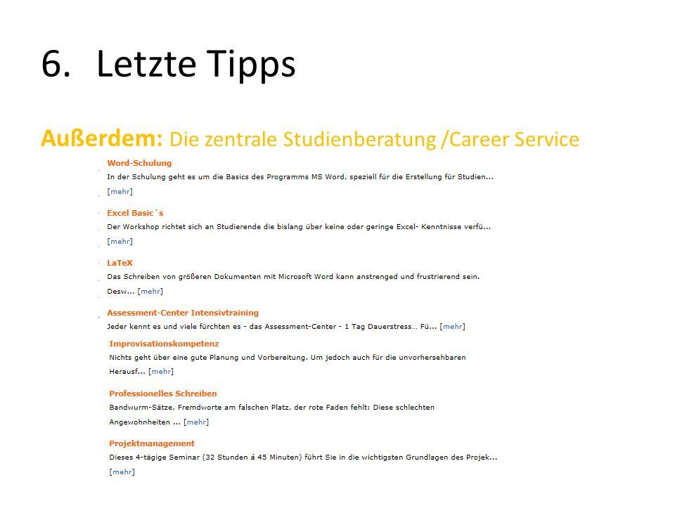 Letzte Tipps Außerdem: Die zentrale Studienberatung /Career Service