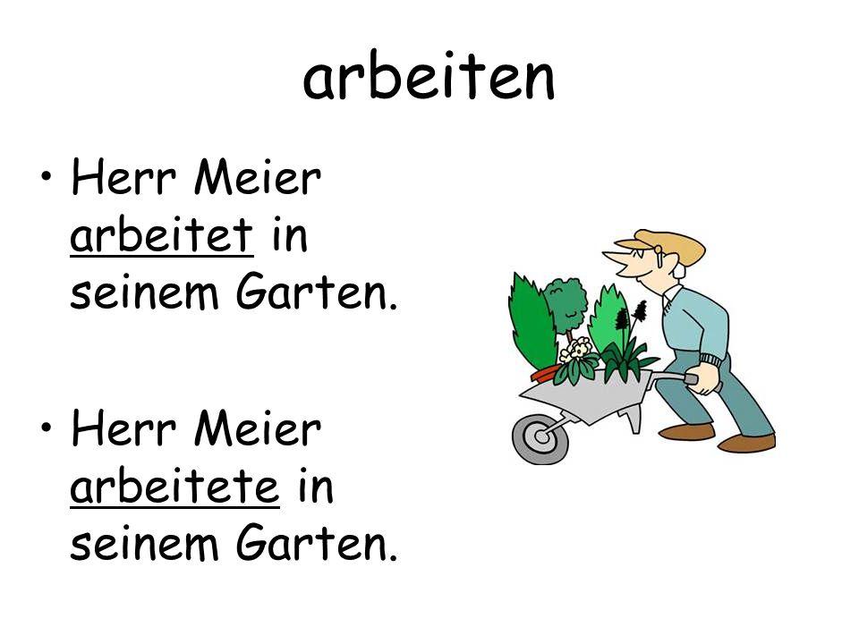 arbeiten Herr Meier arbeitet in seinem Garten.