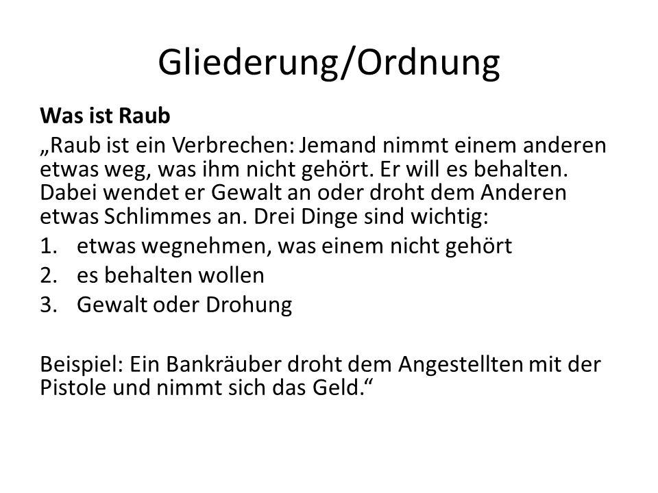 Gliederung/Ordnung Was ist Raub