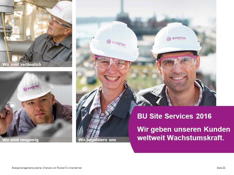 Wir sind verlässlich BU Site Services 2016 Wir geben unseren Kunden weltweit Wachstumskraft. Wir sind neugierig.