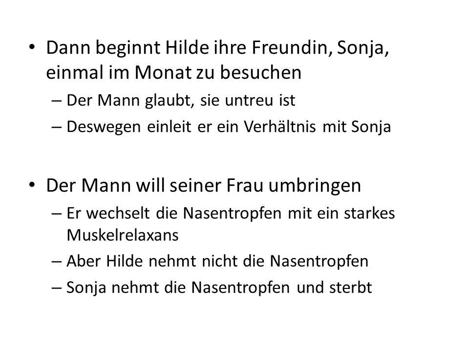Dann beginnt Hilde ihre Freundin, Sonja, einmal im Monat zu besuchen