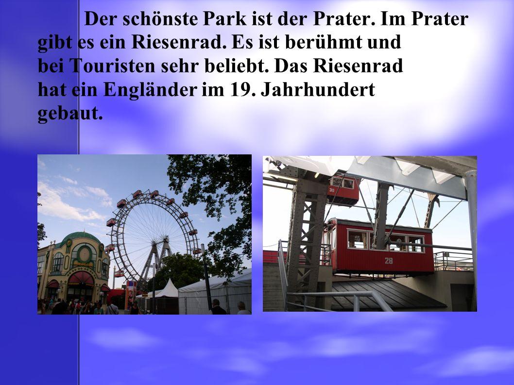 Der schönste Park ist der Prater. Im Prater gibt es ein Riesenrad