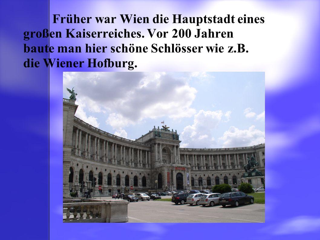 Früher war Wien die Hauptstadt eines großen Kaiserreiches