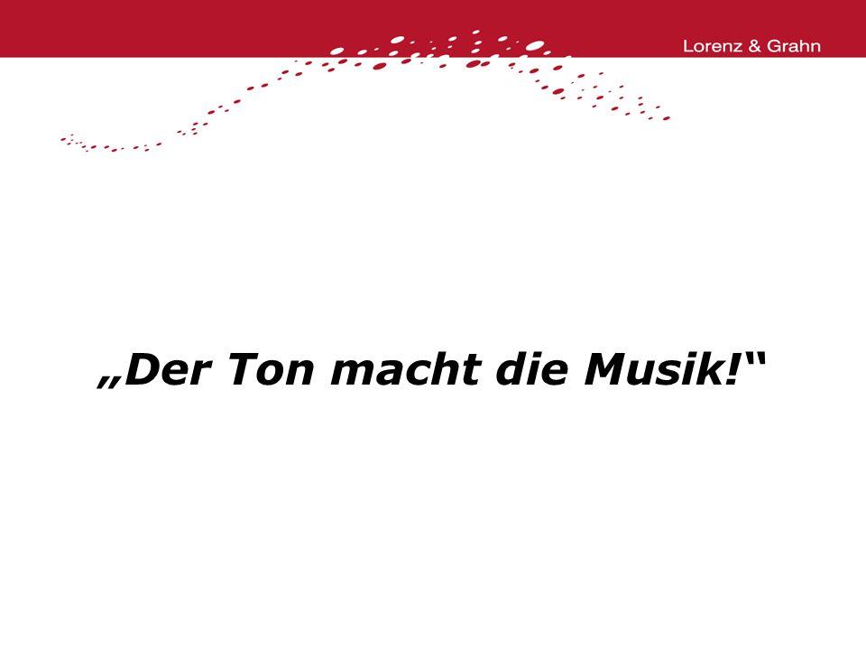"""""""Der Ton macht die Musik!"""