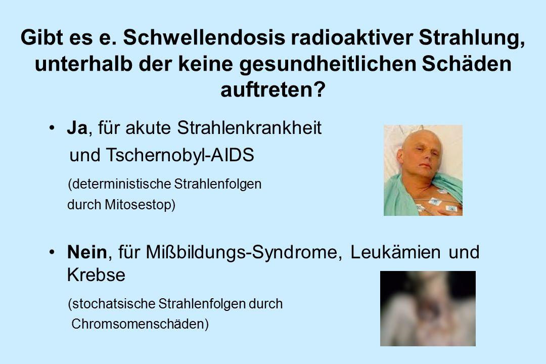 Gibt es e. Schwellendosis radioaktiver Strahlung, unterhalb der keine gesundheitlichen Schäden auftreten