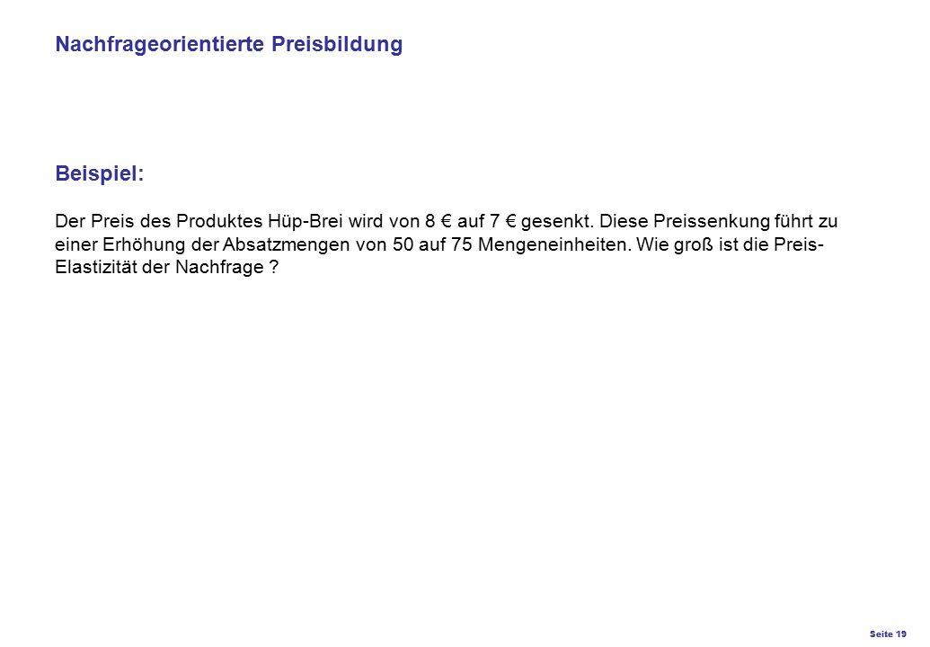 Nachfrageorientierte Preisbildung Beispiel: Der Preis des Produktes Hüp-Brei wird von 8 € auf 7 € gesenkt.
