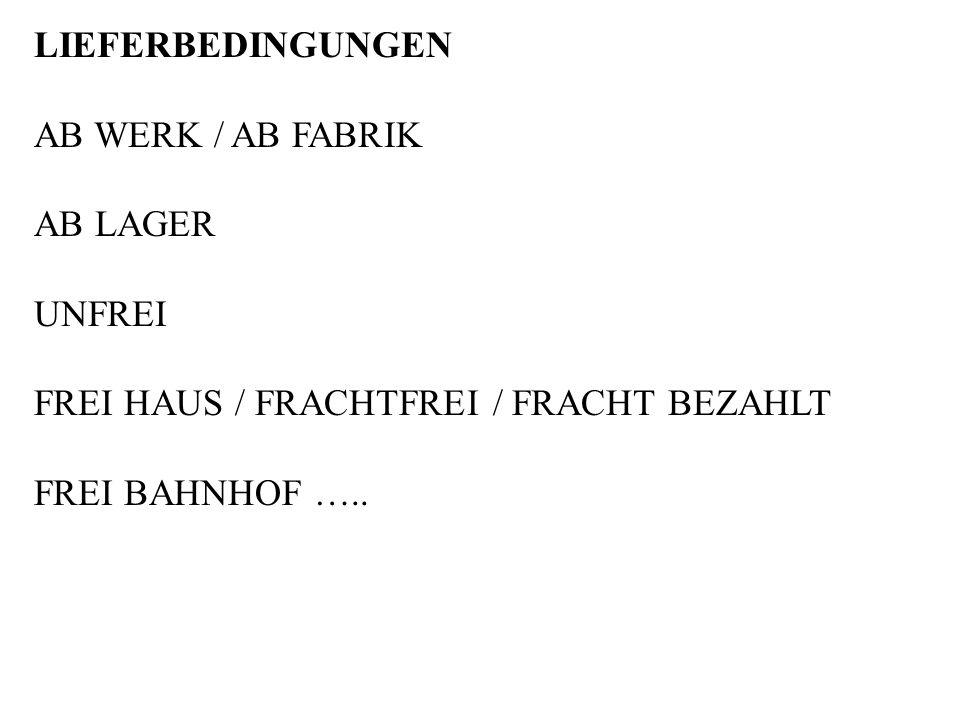 LIEFERBEDINGUNGEN AB WERK / AB FABRIK. AB LAGER. UNFREI. FREI HAUS / FRACHTFREI / FRACHT BEZAHLT.