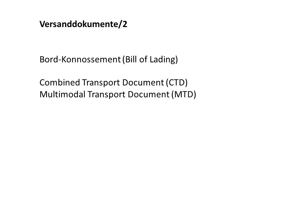 Versanddokumente/2 Bord-Konnossement (Bill of Lading) Combined Transport Document (CTD) Multimodal Transport Document (MTD)