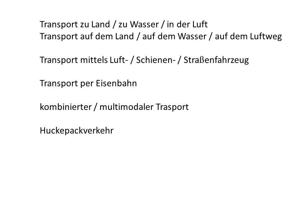 Transport zu Land / zu Wasser / in der Luft