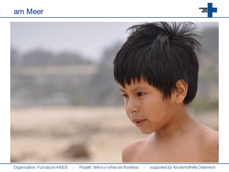 am Meer Organisation: Fundacion ANIDE - Projekt: Niños y niñas sin fronteras - supported by Kindernothilfe Österreich.