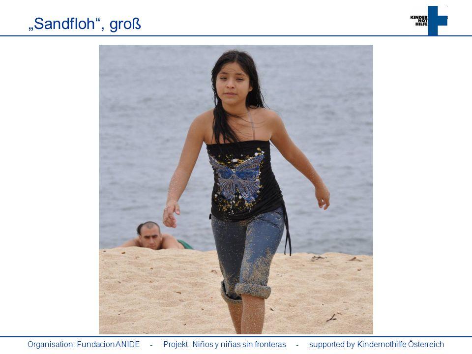 """""""Sandfloh , groß Organisation: Fundacion ANIDE - Projekt: Niños y niñas sin fronteras - supported by Kindernothilfe Österreich."""