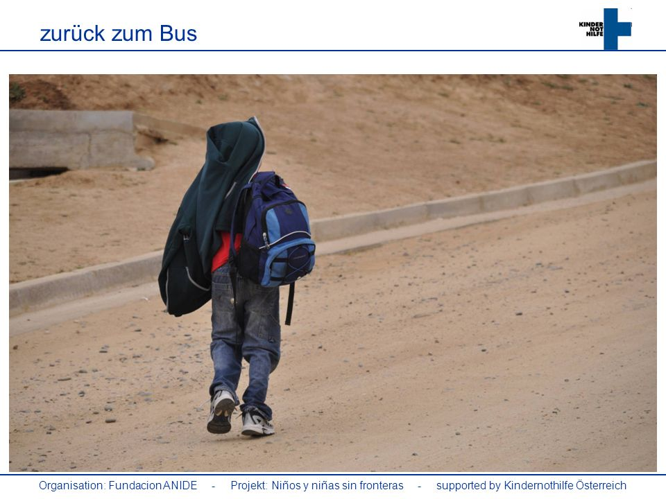 zurück zum Bus Organisation: Fundacion ANIDE - Projekt: Niños y niñas sin fronteras - supported by Kindernothilfe Österreich.