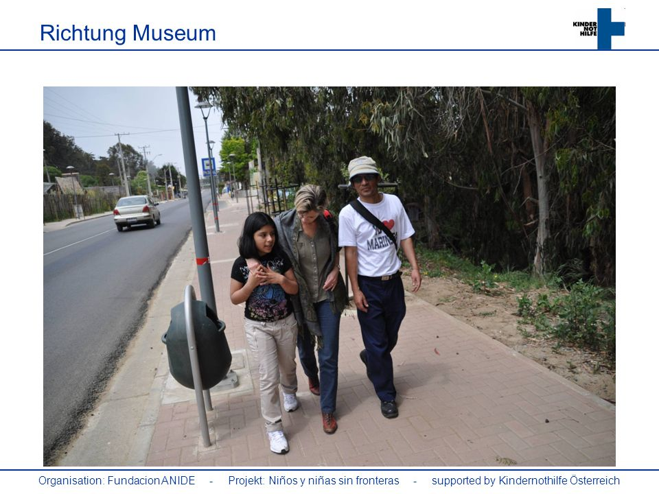 Richtung Museum Organisation: Fundacion ANIDE - Projekt: Niños y niñas sin fronteras - supported by Kindernothilfe Österreich.