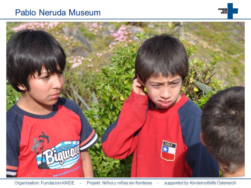 Pablo Neruda Museum Organisation: Fundacion ANIDE - Projekt: Niños y niñas sin fronteras - supported by Kindernothilfe Österreich.