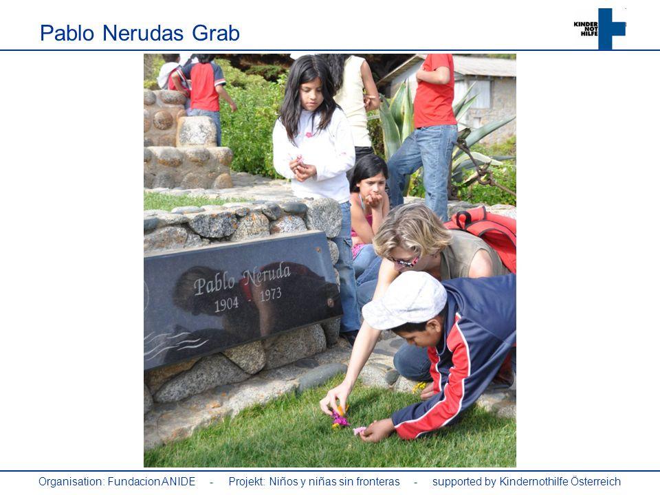 Pablo Nerudas Grab Organisation: Fundacion ANIDE - Projekt: Niños y niñas sin fronteras - supported by Kindernothilfe Österreich.