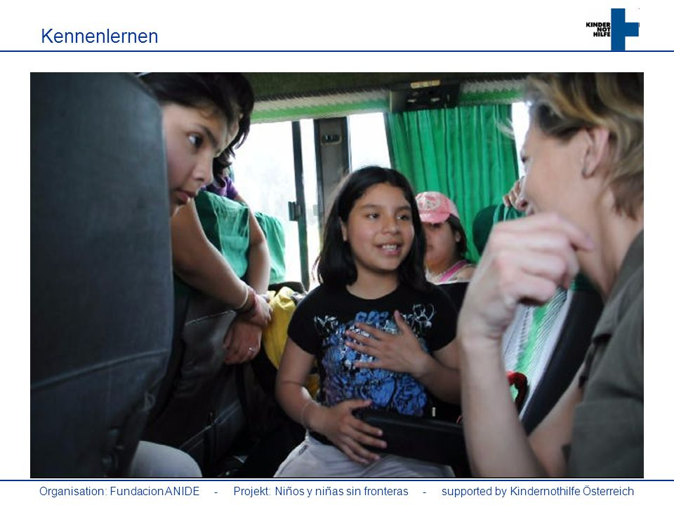 Kennenlernen Organisation: Fundacion ANIDE - Projekt: Niños y niñas sin fronteras - supported by Kindernothilfe Österreich.