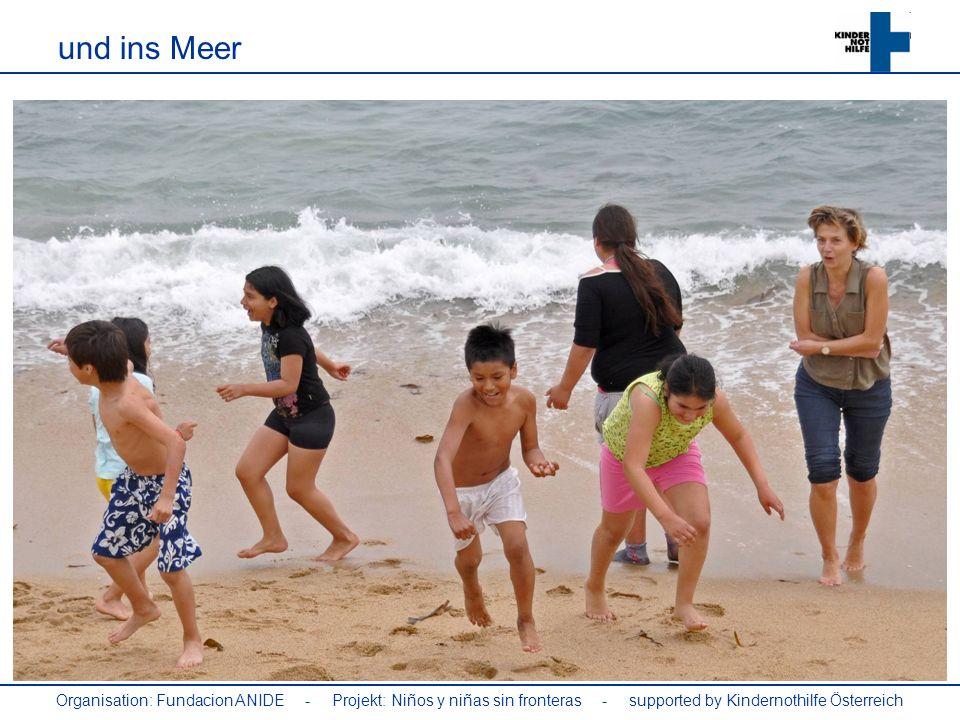 und ins Meer Organisation: Fundacion ANIDE - Projekt: Niños y niñas sin fronteras - supported by Kindernothilfe Österreich.