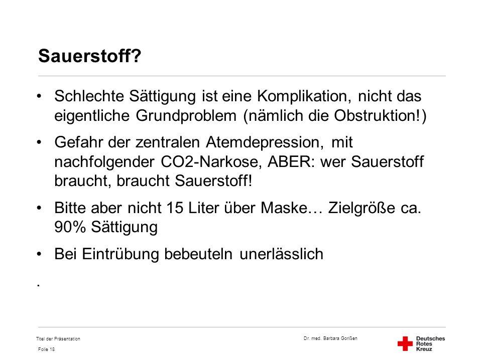 Sauerstoff Schlechte Sättigung ist eine Komplikation, nicht das eigentliche Grundproblem (nämlich die Obstruktion!)