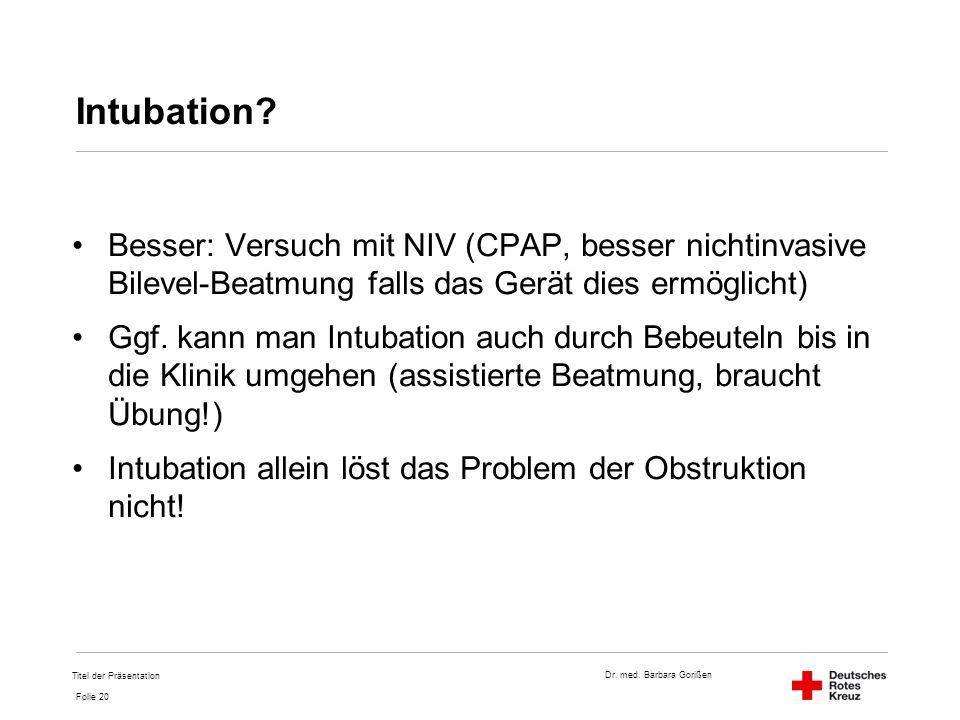 Intubation Besser: Versuch mit NIV (CPAP, besser nichtinvasive Bilevel-Beatmung falls das Gerät dies ermöglicht)