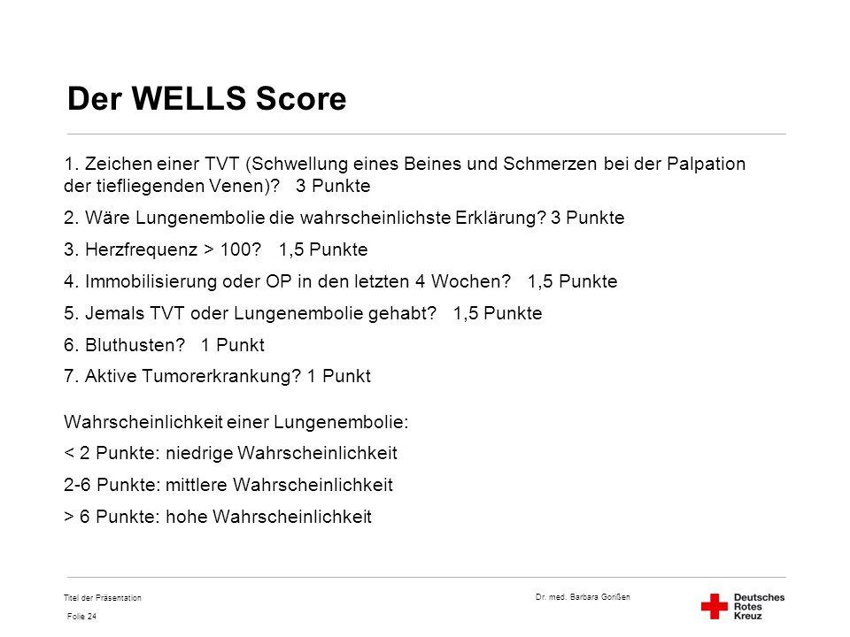 Der WELLS Score 1. Zeichen einer TVT (Schwellung eines Beines und Schmerzen bei der Palpation der tiefliegenden Venen) 3 Punkte.