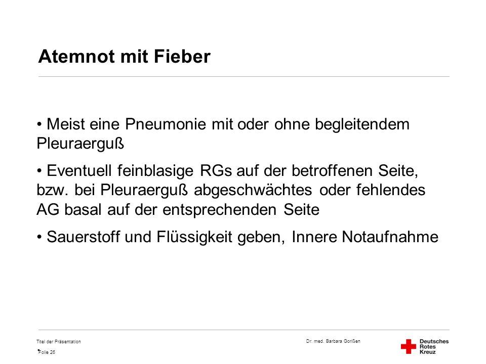 Atemnot mit Fieber Meist eine Pneumonie mit oder ohne begleitendem Pleuraerguß.