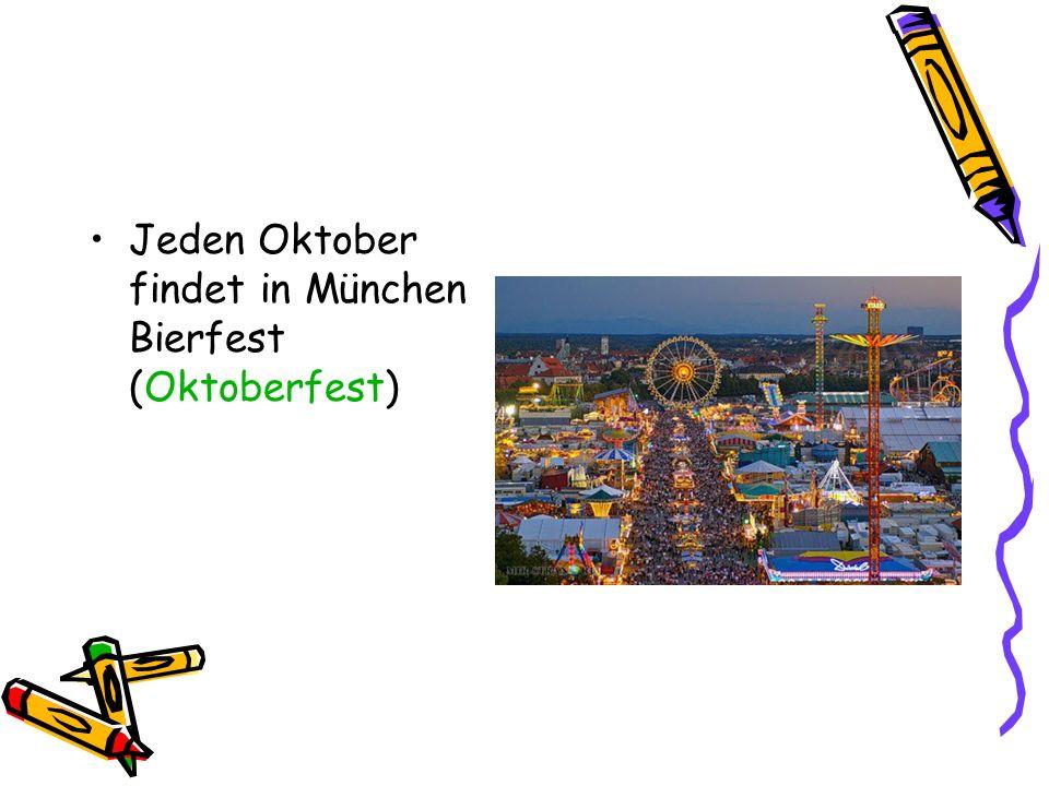 Jeden Oktober findet in München Bierfest (Oktoberfest)