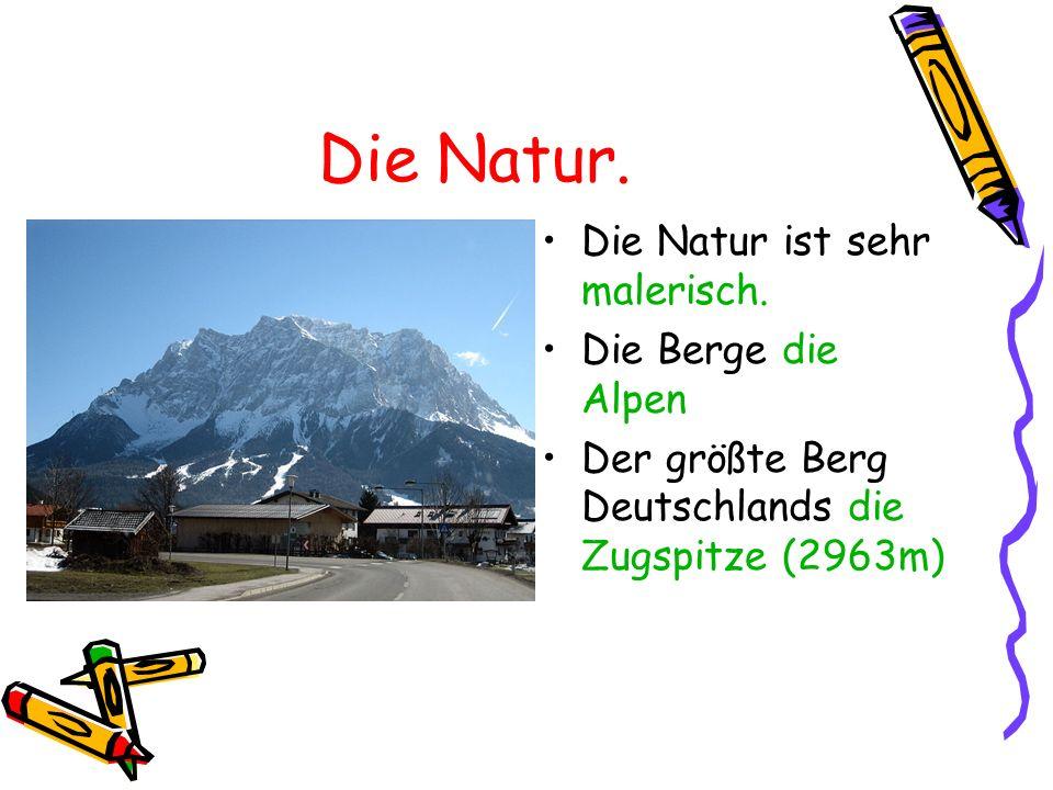 Die Natur. Die Natur ist sehr malerisch. Die Berge die Alpen