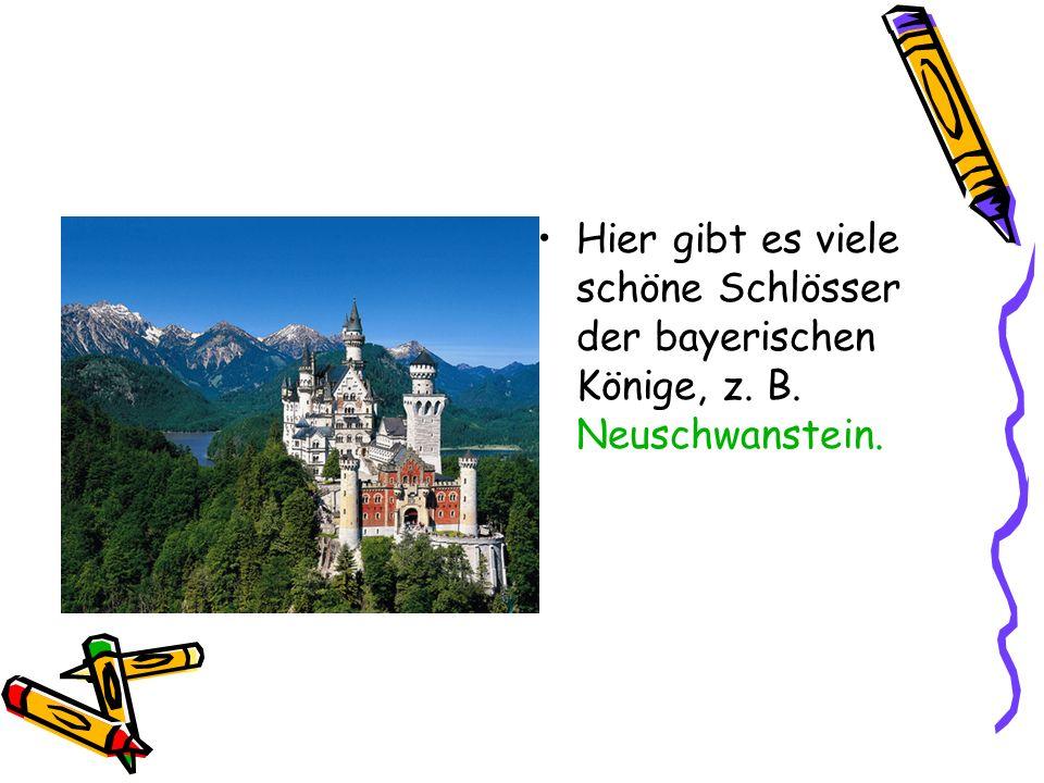 Hier gibt es viele schöne Schlösser der bayerischen Könige, z. B