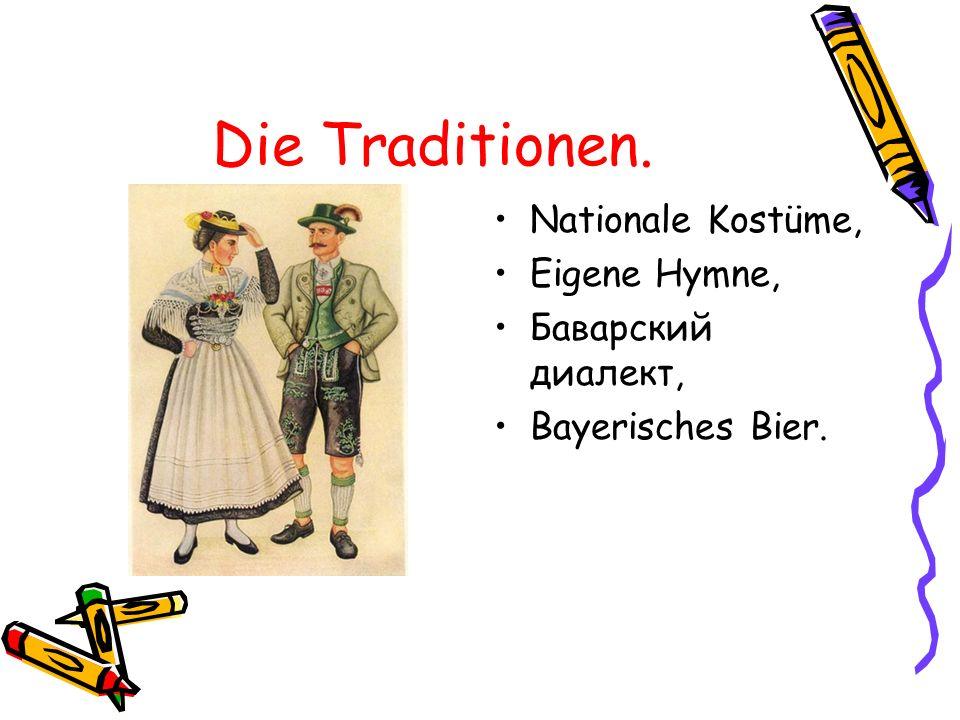 Die Traditionen. Nationale Kostüme, Eigene Hymne, Баварский диалект,