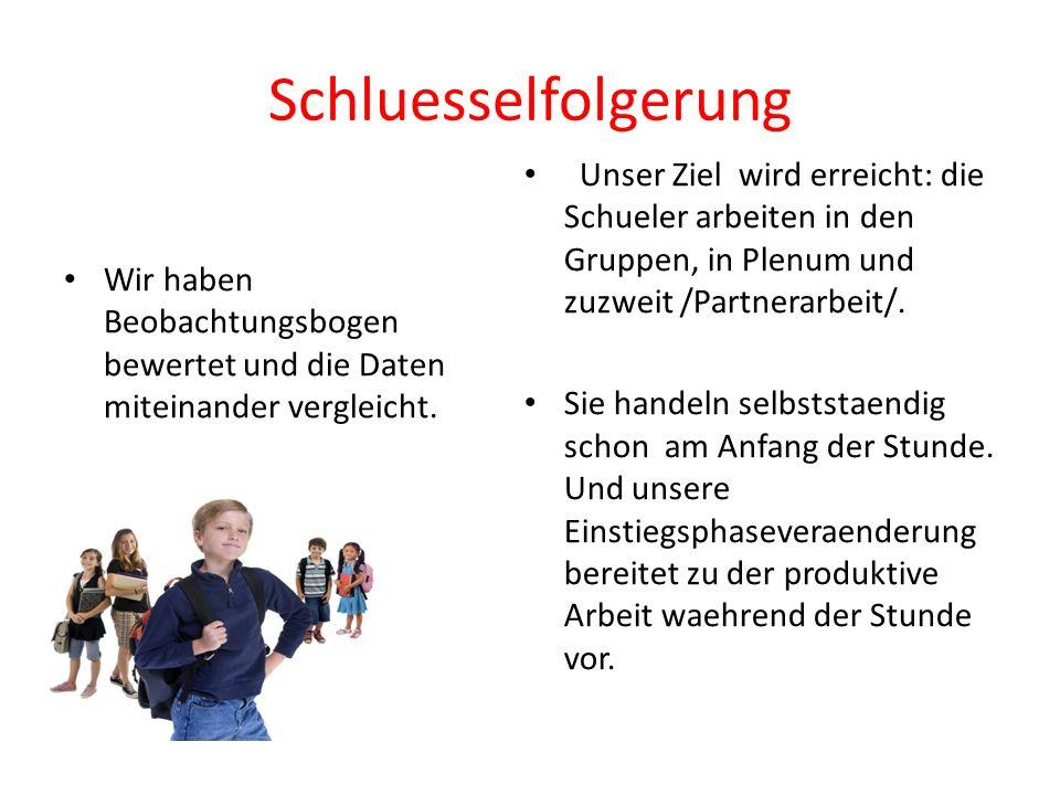 Schluesselfolgerung Unser Ziel wird erreicht: die Schueler arbeiten in den Gruppen, in Plenum und zuzweit /Partnerarbeit/.