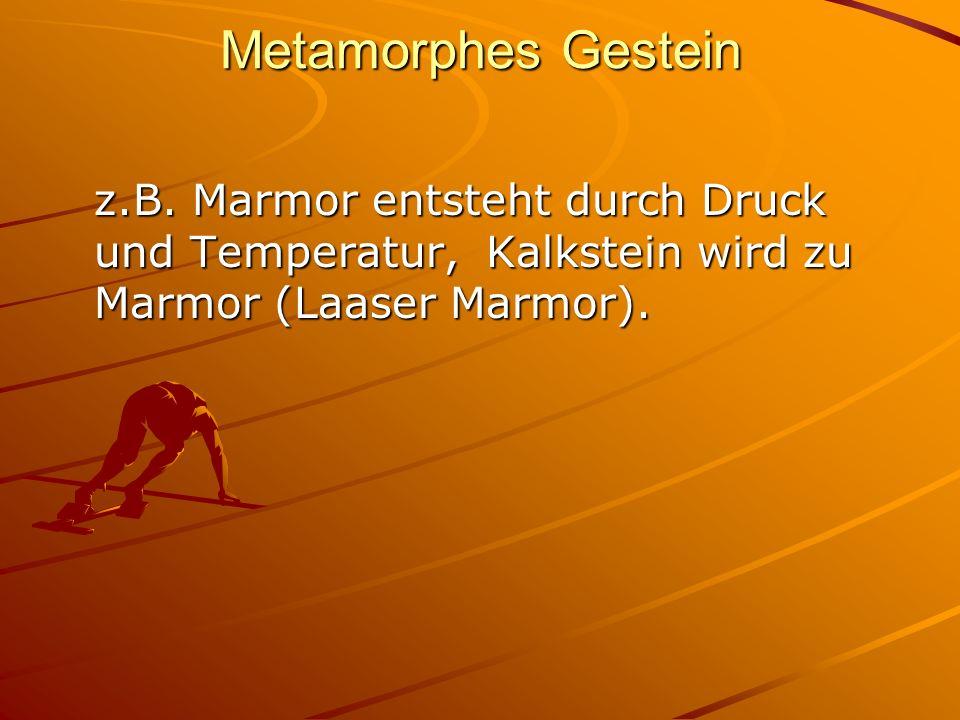 Metamorphes Gestein z.B.