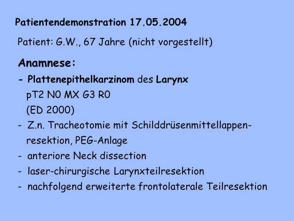 Anamnese: - Plattenepithelkarzinom des Larynx