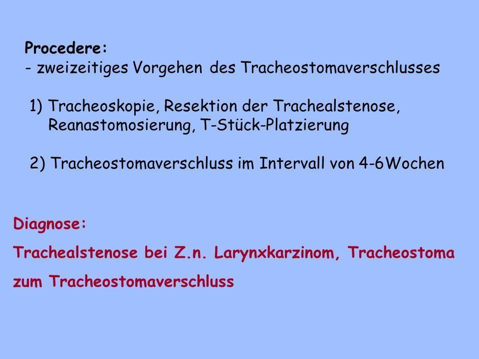 Procedere: - zweizeitiges Vorgehen des Tracheostomaverschlusses. 1) Tracheoskopie, Resektion der Trachealstenose,