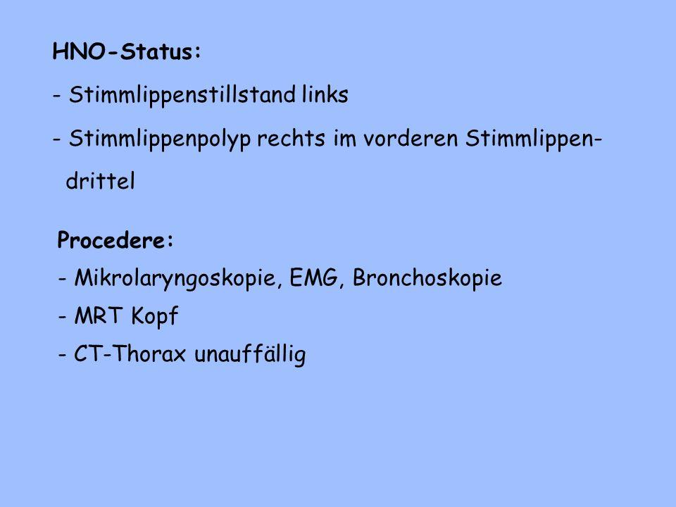 HNO-Status: - Stimmlippenstillstand links. - Stimmlippenpolyp rechts im vorderen Stimmlippen- drittel.