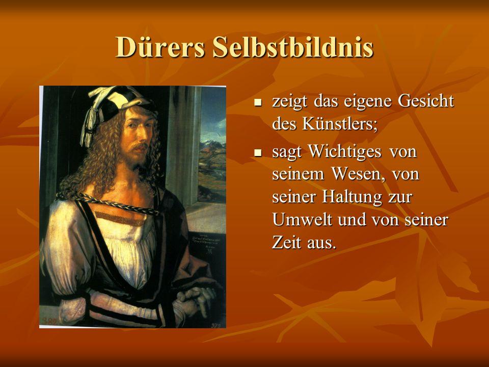 Dürers Selbstbildnis zeigt das eigene Gesicht des Künstlers;