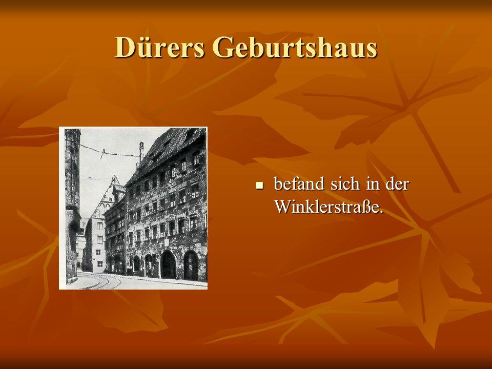 Dürers Geburtshaus befand sich in der Winklerstraße.