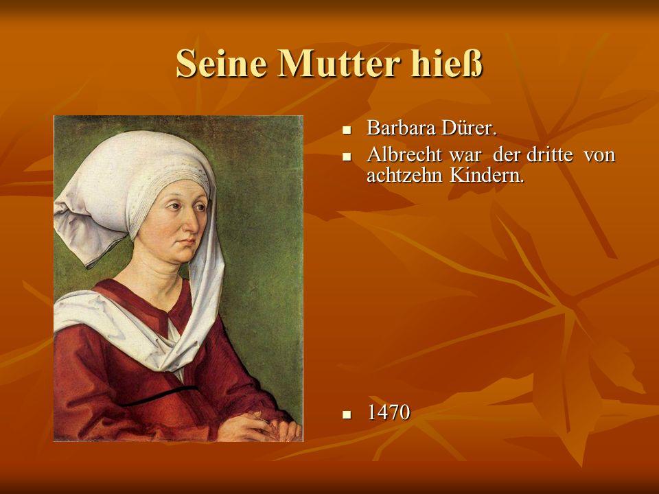 Seine Mutter hieß Barbara Dürer.