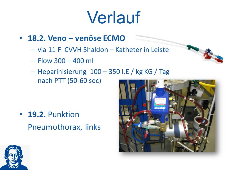 Verlauf 18.2. Veno – venöse ECMO 19.2. Punktion Pneumothorax, links