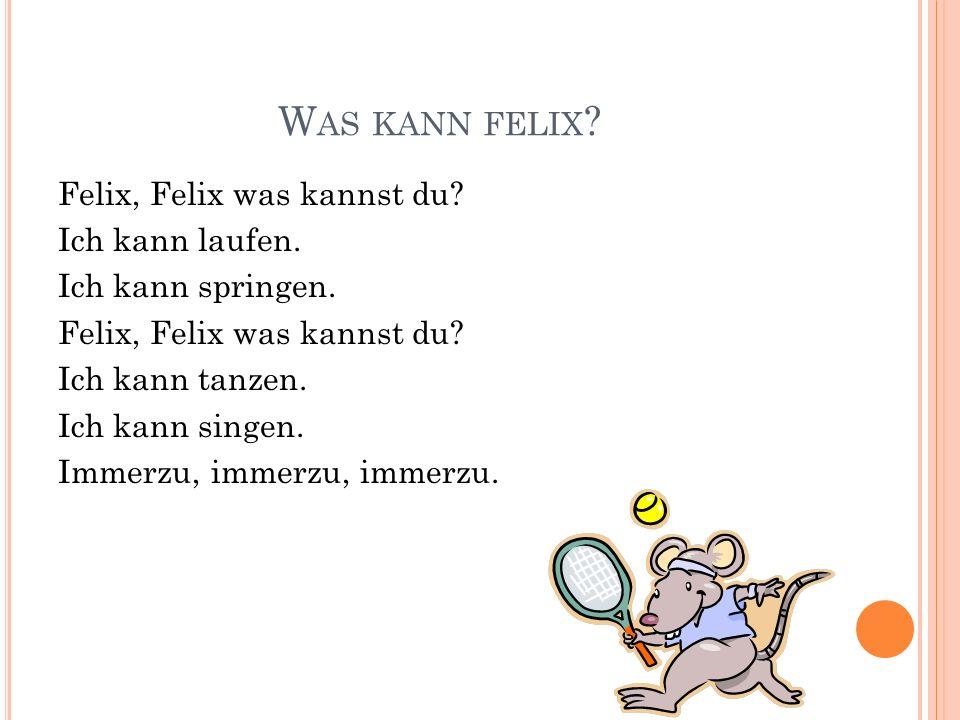 Was kann felix. Felix, Felix was kannst du. Ich kann laufen.
