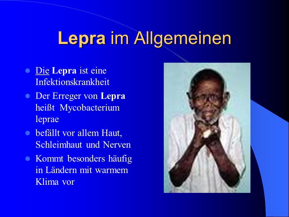 Lepra im Allgemeinen Die Lepra ist eine Infektionskrankheit