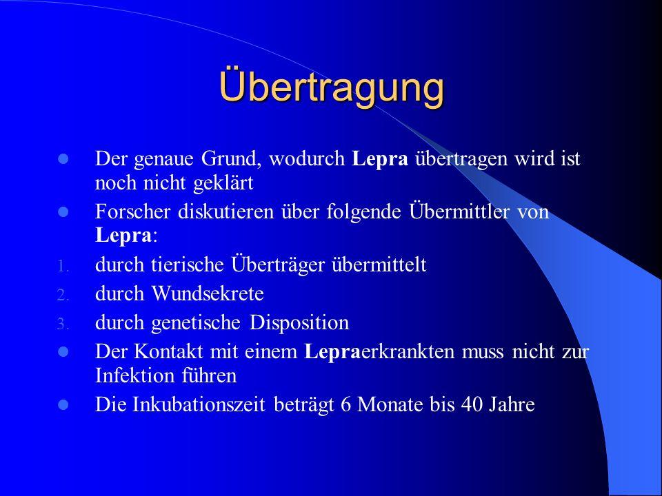 Übertragung Der genaue Grund, wodurch Lepra übertragen wird ist noch nicht geklärt. Forscher diskutieren über folgende Übermittler von Lepra: