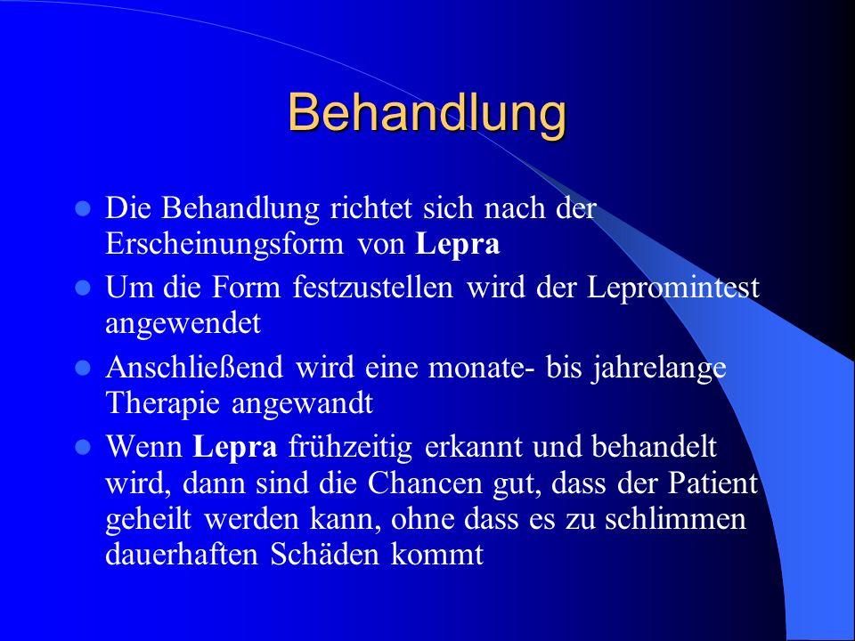 Behandlung Die Behandlung richtet sich nach der Erscheinungsform von Lepra. Um die Form festzustellen wird der Lepromintest angewendet.