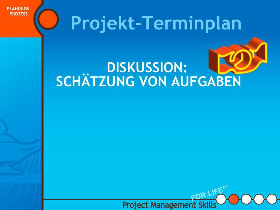 Projekt-Terminplan DISKUSSION: SCHÄTZUNG VON AUFGABEN FOR LIFESM