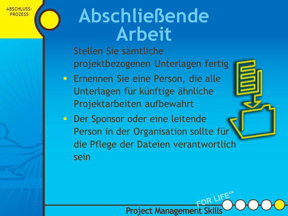 ABSCHLUSS-PROZESSAbschließende Arbeit. Stellen Sie sämtliche projektbezogenen Unterlagen fertig.