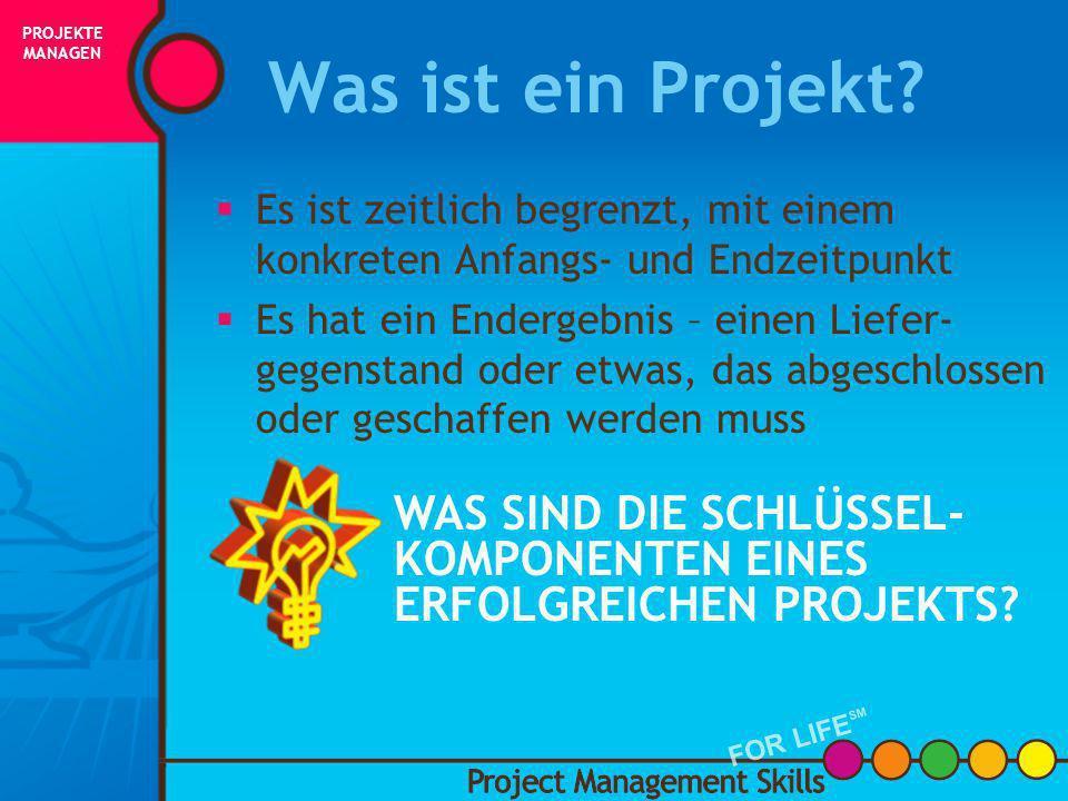 PROJEKTE MANAGEN Was ist ein Projekt Es ist zeitlich begrenzt, mit einem konkreten Anfangs- und Endzeitpunkt.