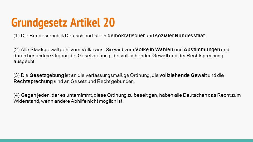 Grundgesetz Artikel 20 (1) Die Bundesrepublik Deutschland ist ein demokratischer und sozialer Bundesstaat.