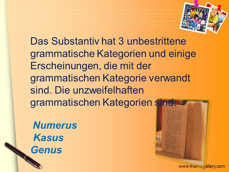 Das Substantiv hat 3 unbestrittene grammatische Kategorien und einige Erscheinungen, die mit der grammatischen Kategorie verwandt sind. Die unzweifelhaften grammatischen Kategorien sind: