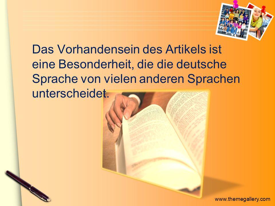 Das Vorhandensein des Artikels ist eine Besonderheit, die die deutsche Sprache von vielen anderen Sprachen unterscheidet.
