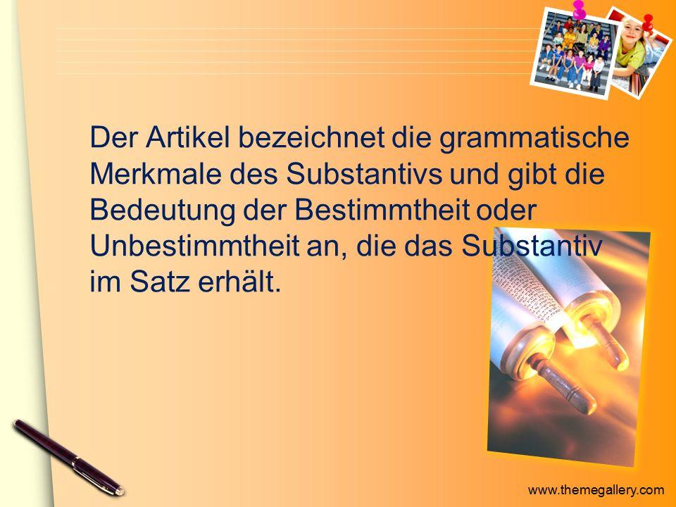 Der Artikel bezeichnet die grammatische Merkmale des Substantivs und gibt die Bedeutung der Bestimmtheit oder Unbestimmtheit an, die das Substantiv im Satz erhält.