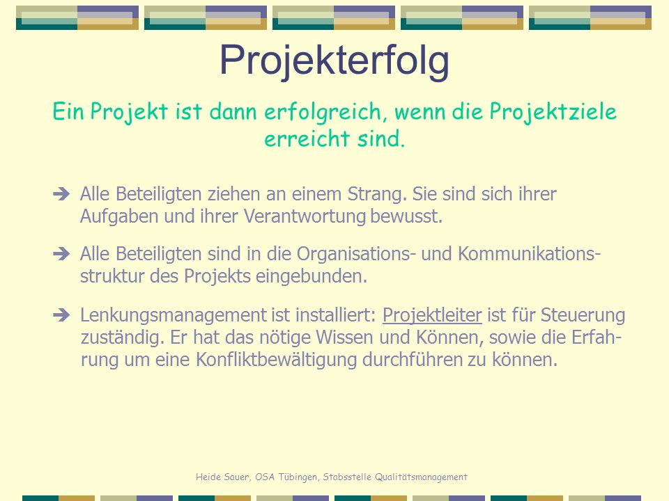 Ein Projekt ist dann erfolgreich, wenn die Projektziele erreicht sind.